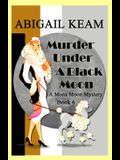Murder Under A Black Moon: A 1930s Mona Moon Historical Cozy Mystery