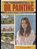 The Fundamentals of Oil Painting: A Complete Course in Techniques, Subjects, and Styles (Creative Workshop)