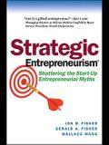 Strategic Entrepreneurism: Shattering the Start-Up Entrepreneurial Myths