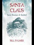 Santa Claus: Saint, Shaman, & Symbol: Santa Claus