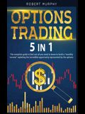Options Trading 5 IN 1: The complete guide to find out all you need to know to build a monthly income exploting the incredible opportunity rep