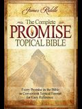 Complete Promise Topical Bible: Every Promise in the Bible in Convenient Topical Format for Easy Reference