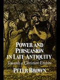 Power & Persuasion Late Antiquity: Towards a Christian Empire