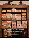 Cigar Box Lithographs: The Inside Stories Uncovered