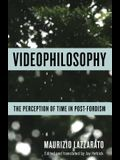 Videophilosophy: The Perception of Time in Post-Fordism