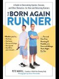The Born Again Runner: A Guide to Overcoming Excuses, Injuries, and Other Obstacles--For New and Returning Runners