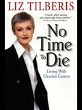 No Time to Die: : Living with Ovarian Cancer