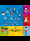 Small Thoughts For Big Change: 21 Beliefs To Create Magic In Your Life