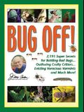Jerry Baker's Bug Off!: 2,193 Super Secrets for Battling Bad Bugs, Outfoxing Crafty Critters, Evicting Voracious Varmints and Much More! (Jerry Baker Good Gardening series)