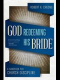 God Redeeming His Bride: A Handbook for Church Discipline