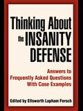 Thinking About the Insanity Defense: Answers to Frequently Asked Questions With Case Examples