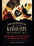 Prohibition in Kansas City, Missouri: Highballs, Spooners & Crooked Dice