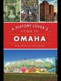 A History Lover's Guide to Omaha