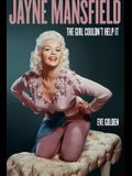 Jayne Mansfield: The Girl Couldn't Help It