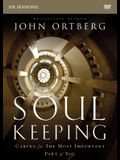 Soul Keeping Video Study: Caring for the Most Important Part of You