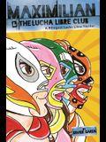 Maximilian and the Lucha Libre Club: A Bilingual Lucha Libre Thriller