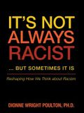 It S Not Always Racist But Sometimes It Is: Reshaping How We Think about Racism