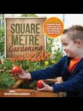 Square Metre Gardening with Kids: Learn Together: Gardening Basics * Science and Math * Water Conservation * Self-Sufficiency * Healthy Eating