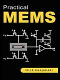 Practical Mems: Design of Microsystems, Accelerometers, Gyroscopes, RF Mems, Optical Mems, and Microfluidic Systems