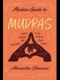 Modern Guide to Mudras: Create Balance and Blessings in the Palm of Your Hands