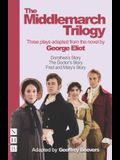 The Middlemarch Trilogy: Three Plays Adapted from the Novel by George Eliot