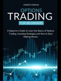 Options Trading for Beginners: A Beginner's Guide to Learn the Basics of Options Trading, Investing Strategies and How to Start Making Money.