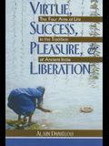 Virtue, Success, Pleasure, and Liberation: The Four Aims of Life in the Tradition of Ancient India
