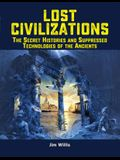 Lost Civilizations: The Secret Histories and Suppressed Technologies of the Ancients