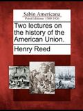 Two Lectures on the History of the American Union.