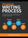 Technical Writing Process: The Simple, Five-Step Guide That Anyone Can Use to Create Technical Documents Such as User Guides, Manuals, and Proced