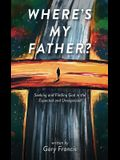 Where's My Father?: Seeking and Finding God in the Expected and Unexpected