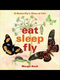 Eat, Sleep, Fly: A Butterfly's View of Life