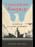 Tomorrow, the World: The Birth of U.S. Global Supremacy