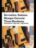 Surrealism, Dadaism, Musique Concrete: Three Manifestos