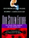 Our Stolen Future: Are We Threatening Our Fertility, Intelligence and Survival? A Scientific Detective Story.
