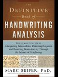 The Definitive Book of Handwriting Analysis: The Complete Guide to Interpreting Personalities, Detecting Forgeries, and Revealing Brain Activity Throu