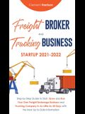 Freight Broker and Trucking Business Startup 2021-2022: Step-by-Step Guide to Start, Grow and Run Your Own Freight Brokerage Business and Trucking Com