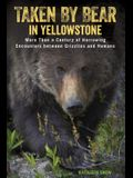 Taken by Bear in Yellowstone: More Than a Century of Harrowing Encounters Between Grizzlies and Humans