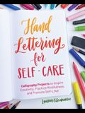 Hand-Lettering for Self-Care: 52 Calligraphy Projects to Inspire Creativity, Practice Mindfulness, and Promote Self-Love