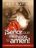 Senor, Que MIS Hijos Te Amen] - Con Guia de Estudio: Nueva Edicion Ampliada y Revisada = Lord, That My Children Love You]