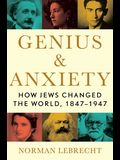 Genius & Anxiety: How Jews Changed the World, 1847-1947