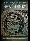 A Modern Guide to Heathenry: Lore, Celebrations, and Mysteries of the Northern Traditions