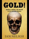 Gold!: Madness, Murder, and Mayhem in the Colorado Rockies