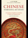 Chinese Symbolism & Art Motifs Fourth Revised Edition: A Comprehensive Handbook on Symbolism in Chinese Art Through the Ages