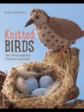 Knitted Birds: Over 30 Fun Feathered Friends for You to Knit