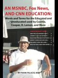 An MSNBC, FOX News, and CNN Education: Words and Terms for the Educated and Uneducated used by Cuomo, Cooper, D. Lemon, and More