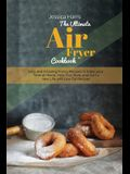 The Ultimate Air Fryer Cookbook: Easy and Amazing Frying Recipes to Enjoy your Time at Home, Heal Your Body and start a new Life with Low Fat Recipes