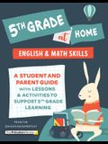 5th Grade at Home: A Student and Parent Guide with Lessons and Activities to Support 5th Grade Learning (Math & English Skills)