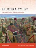 Leuctra 371 BC: The Destruction of Spartan Dominance