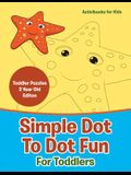 Simple Dot To Dot Fun For Toddlers - Toddler Puzzles 2 Year Old Editon